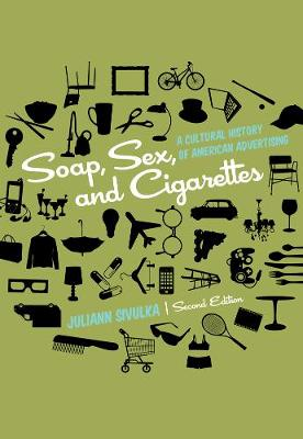 Soap, Sex, and Cigarettes: A Cultural History of American Advertising (Paperback)