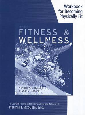 Becoming Physically Fit: A Physical Education Multimedia Course Workbook for Hoeger/Hoeger's Fitness and Wellness (Paperback)