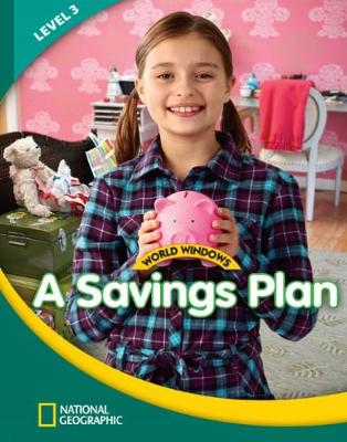 World Windows 3 (Social Studies): A Savings Plan: Content Literacy, Nonfiction Reading, Language & Literacy