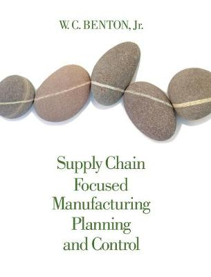 Supply Chain Focused Manufacturing Planning and Control (Hardback)