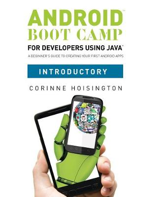 Android Boot Camp for Developers using Java, Introductory: A Beginner's Guide to Creating Your First Android Apps (Paperback)
