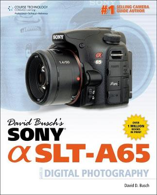 David Busch's Sony Alpha SLT-A65 Guide to Digital Photography (Paperback)