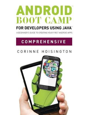 Android Boot Camp for Developers using Java (TM), Comprehensive: A Beginner's Guide to Creating Your First Android Apps (Paperback)