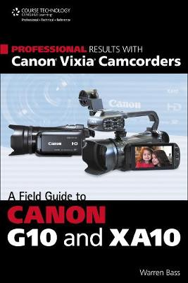 Professional Results with Canon Vixia Camcorders: A Field Guide to Canon G10 and XA10 (Paperback)