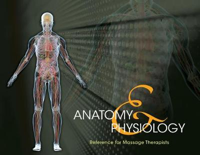 Anatomy & Physiology Reference for Massage Therapists, Spiral bound Version (Spiral bound)