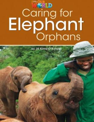 Our World Readers: Caring for Elephant Orphans: American English