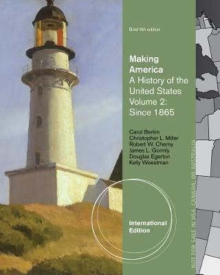 Making America: A History of the United States, Volume II: Since 1865, Brief, International Edition (Paperback)