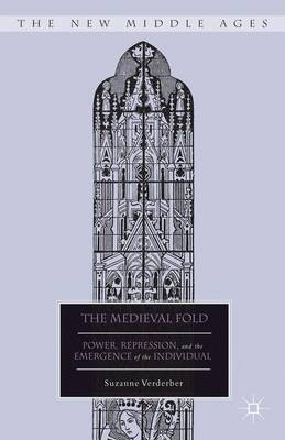 The Medieval Fold: Power, Repression, and the Emergence of the Individual - The New Middle Ages (Hardback)