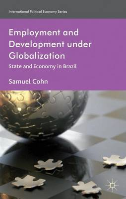 Employment and Development under Globalization: State and Economy in Brazil - International Political Economy Series (Hardback)