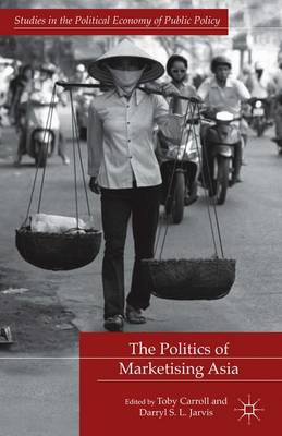 The Politics of Marketising Asia - Studies in the Political Economy of Public Policy (Hardback)