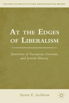At the Edges of Liberalism: Junctions of European, German, and Jewish History - Palgrave Studies in Cultural and Intellectual History (Hardback)
