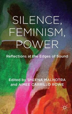 Silence, Feminism, Power: Reflections at the Edges of Sound (Hardback)