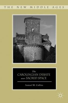 The Carolingian Debate over Sacred Space - The New Middle Ages (Hardback)