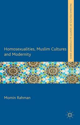 Homosexualities, Muslim Cultures and Modernity - Palgrave Politics of Identity and Citizenship Series (Hardback)