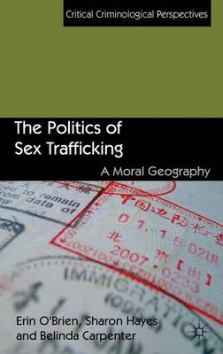 The Politics of Sex Trafficking: A Moral Geography - Critical Criminological Perspectives (Hardback)