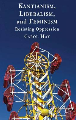 Kantianism, Liberalism, and Feminism: Resisting Oppression (Hardback)