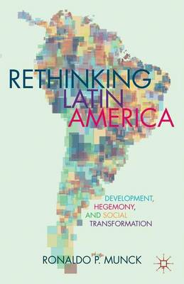 Rethinking Latin America: Development, Hegemony, and Social Transformation (Hardback)