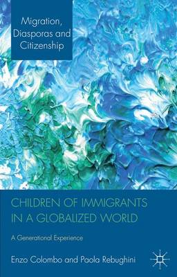 Children of Immigrants in a Globalized World: A Generational Experience - Migration, Diasporas and Citizenship (Hardback)
