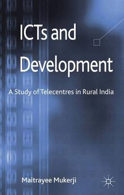 ICTs and Development: A Study of Telecentres in Rural India (Hardback)