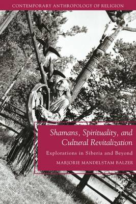 Shamans, Spirituality, and Cultural Revitalization: Explorations in Siberia and Beyond - Contemporary Anthropology of Religion (Paperback)