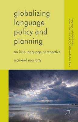 Globalizing Language Policy and Planning: An Irish Language Perspective - Language and Globalization (Hardback)