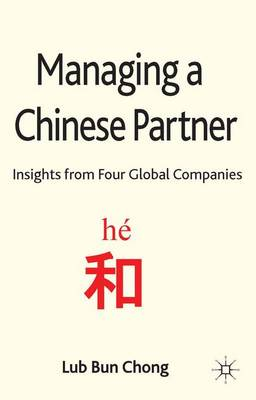 Managing a Chinese Partner: Insights from Gobal Companies (Hardback)