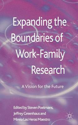 Expanding the Boundaries of Work-Family Research: A Vision for the Future (Hardback)