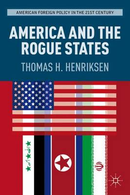 America and the Rogue States - American Foreign Policy in the 21st Century (Hardback)