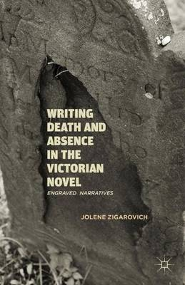 Writing Death and Absence in the Victorian Novel: Engraved  Narratives (Hardback)