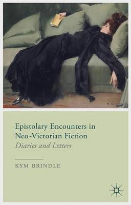 Epistolary Encounters in Neo-Victorian Fiction: Diaries and Letters (Hardback)
