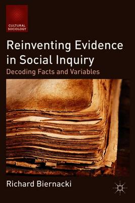 Reinventing Evidence in Social Inquiry: Decoding Facts and Variables - Cultural Sociology (Paperback)