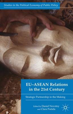 EU-ASEAN Relations in the 21st Century: Strategic Partnership in the Making - Studies in the Political Economy of Public Policy (Hardback)