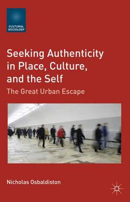 Seeking Authenticity in Place, Culture, and the Self: The Great Urban Escape - Cultural Sociology (Hardback)