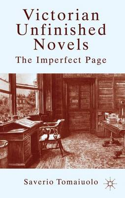 Victorian Unfinished Novels: The Imperfect Page (Hardback)