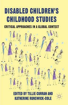 Disabled Children's Childhood Studies: Critical Approaches in a Global Context (Hardback)