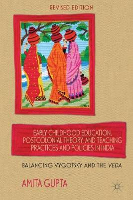 Early Childhood Education, Postcolonial Theory, and Teaching Practices in India: Balancing Vygotsky and the Veda (Paperback)