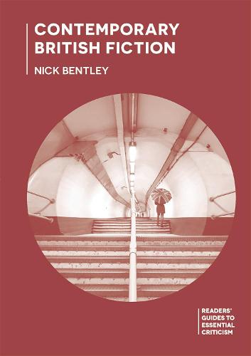 Contemporary British Fiction - Readers' Guides to Essential Criticism (Paperback)