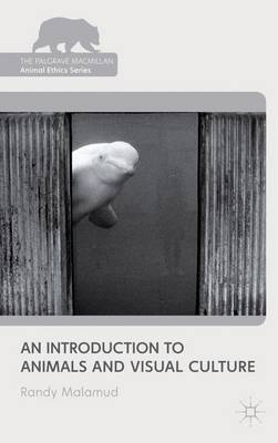 An Introduction to Animals and Visual Culture - The Palgrave Macmillan Animal Ethics Series (Paperback)