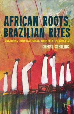 African Roots, Brazilian Rites: Cultural and National Identity in Brazil (Hardback)