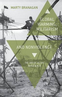 Global Warming, Militarism and Nonviolence: The Art of Active Resistance (Hardback)