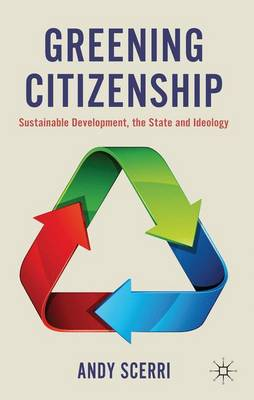Greening Citizenship: Sustainable Development, the State and Ideology (Hardback)