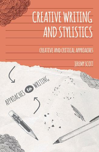 Creative Writing and Stylistics: Creative and Critical Approaches - Approaches to Writing (Hardback)