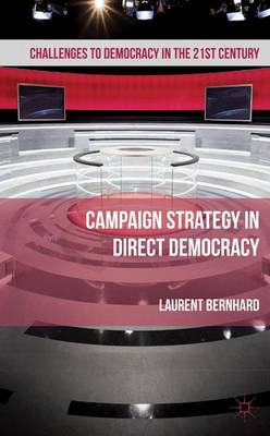 Campaign Strategy in Direct Democracy - Challenges to Democracy in the 21st Century (Hardback)