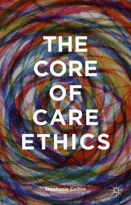 The Core of Care Ethics (Hardback)