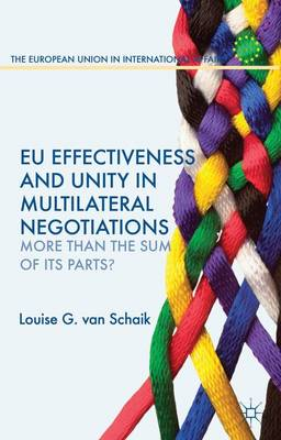EU Effectiveness and Unity in Multilateral Negotiations: More than the Sum of its Parts? - The European Union in International Affairs (Hardback)