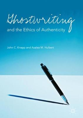 Ghostwriting and the Ethics of Authenticity (Hardback)