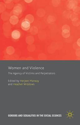 Women and Violence: The Agency of Victims and Perpetrators - Genders and Sexualities in the Social Sciences (Hardback)