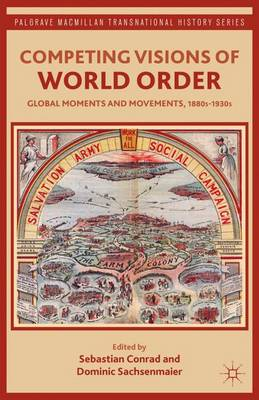 Competing Visions of World Order: Global Moments and Movements, 1880s-1930s - Palgrave Macmillan Transnational History Series (Paperback)