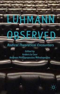 Luhmann Observed: Radical Theoretical Encounters (Hardback)
