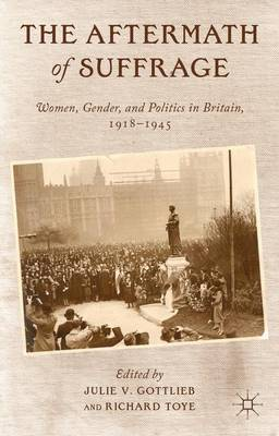 The Aftermath of Suffrage: Women, Gender, and Politics in Britain, 1918-1945 (Hardback)